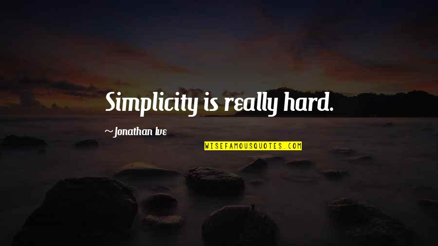 Eastern Spiritual Quotes By Jonathan Ive: Simplicity is really hard.