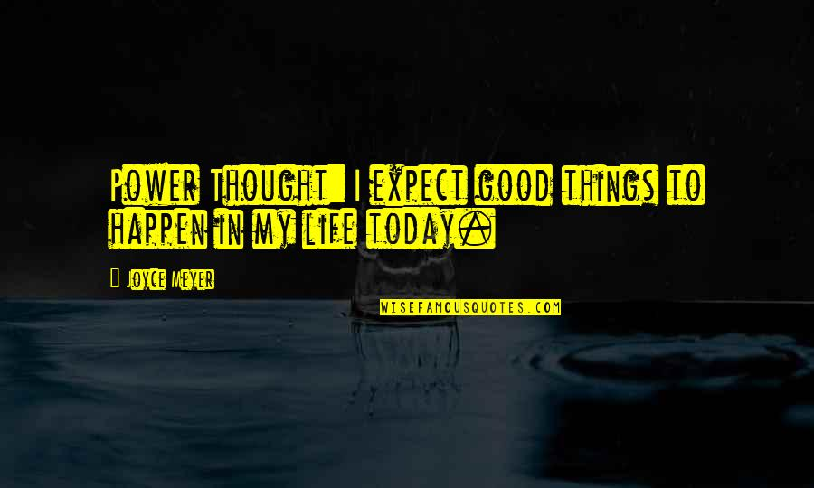 Eastern Spiritual Quotes By Joyce Meyer: Power Thought: I expect good things to happen