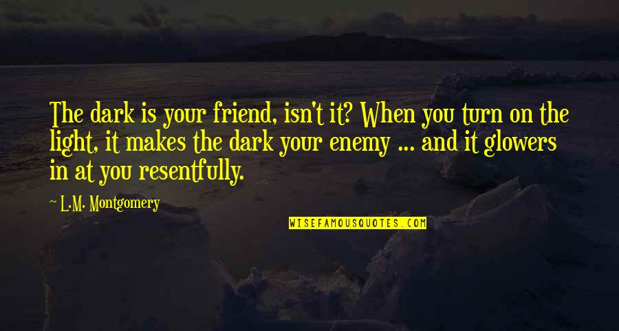 Eastern Spiritual Quotes By L.M. Montgomery: The dark is your friend, isn't it? When