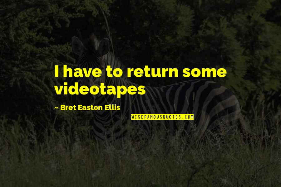 Easton Ellis American Psycho Quotes By Bret Easton Ellis: I have to return some videotapes