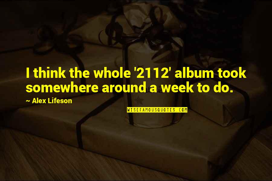 Eastside Ivo Quotes By Alex Lifeson: I think the whole '2112' album took somewhere