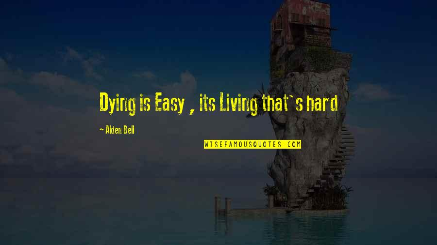 Easy Living Quotes By Alden Bell: Dying is Easy , its Living that's hard