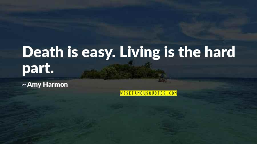 Easy Living Quotes By Amy Harmon: Death is easy. Living is the hard part.
