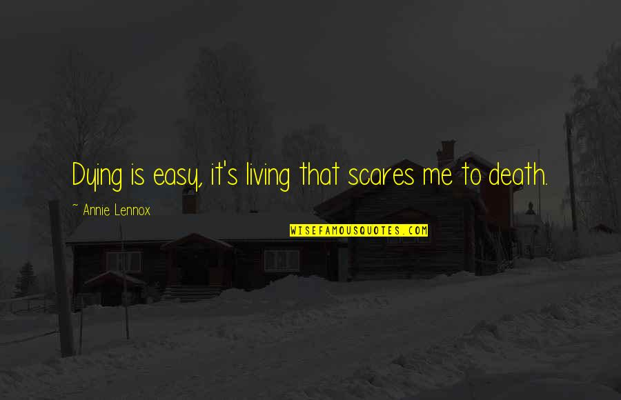 Easy Living Quotes By Annie Lennox: Dying is easy, it's living that scares me