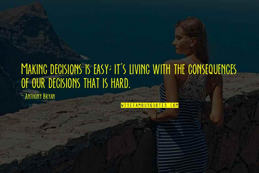 Easy Living Quotes By Anthony Bryan: Making decisions is easy; it's living with the
