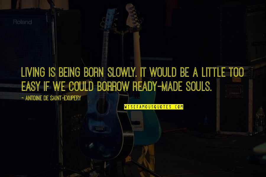 Easy Living Quotes By Antoine De Saint-Exupery: Living is being born slowly. It would be