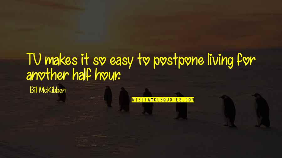 Easy Living Quotes By Bill McKibben: TV makes it so easy to postpone living