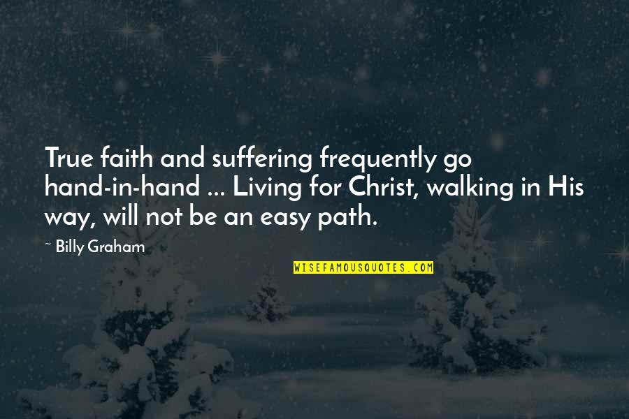 Easy Living Quotes By Billy Graham: True faith and suffering frequently go hand-in-hand ...