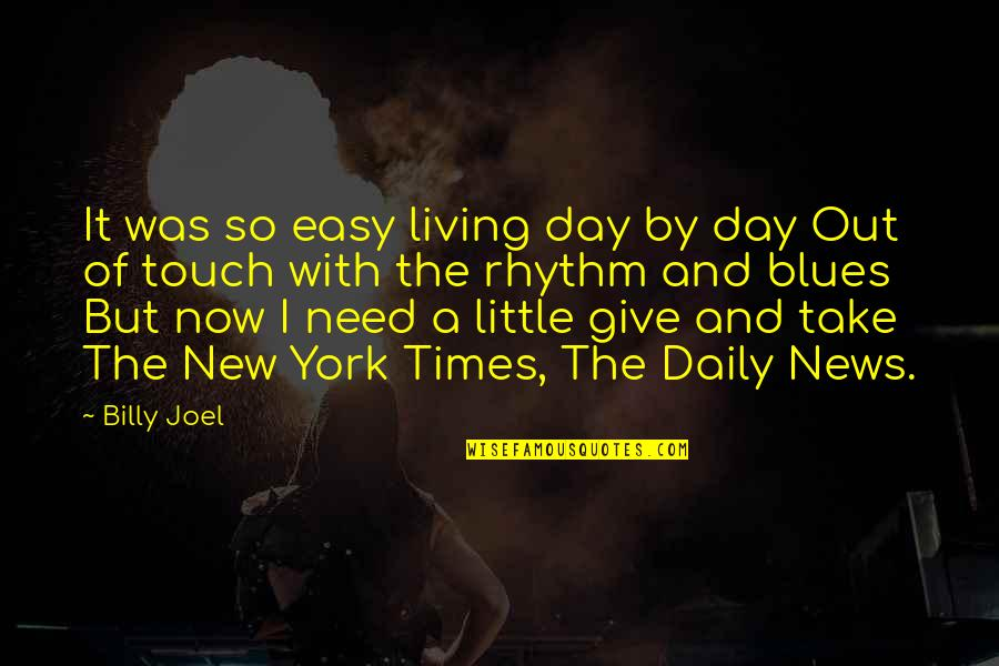 Easy Living Quotes By Billy Joel: It was so easy living day by day