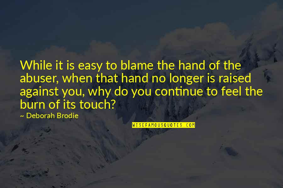 Easy Living Quotes By Deborah Brodie: While it is easy to blame the hand