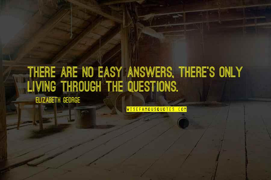 Easy Living Quotes By Elizabeth George: There are no easy answers, there's only living