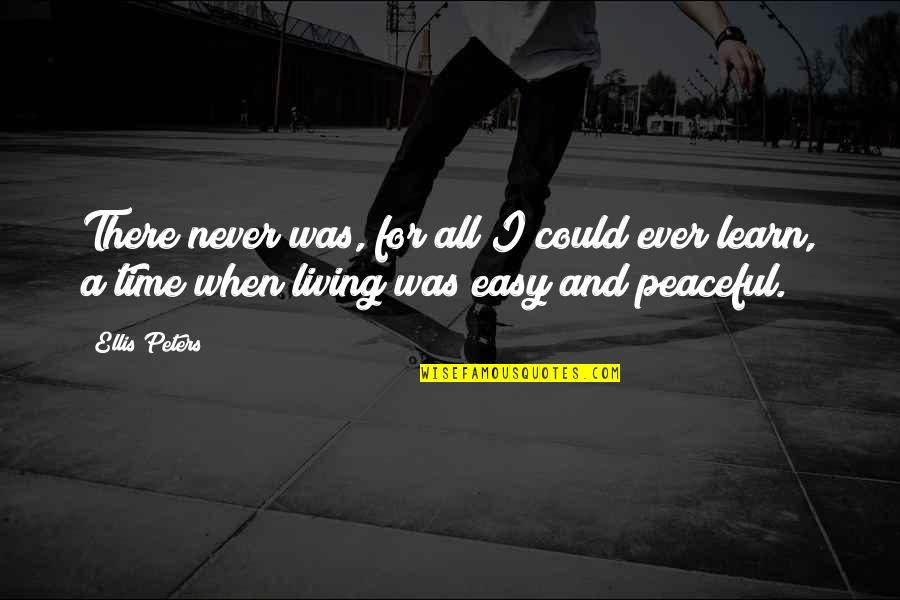Easy Living Quotes By Ellis Peters: There never was, for all I could ever