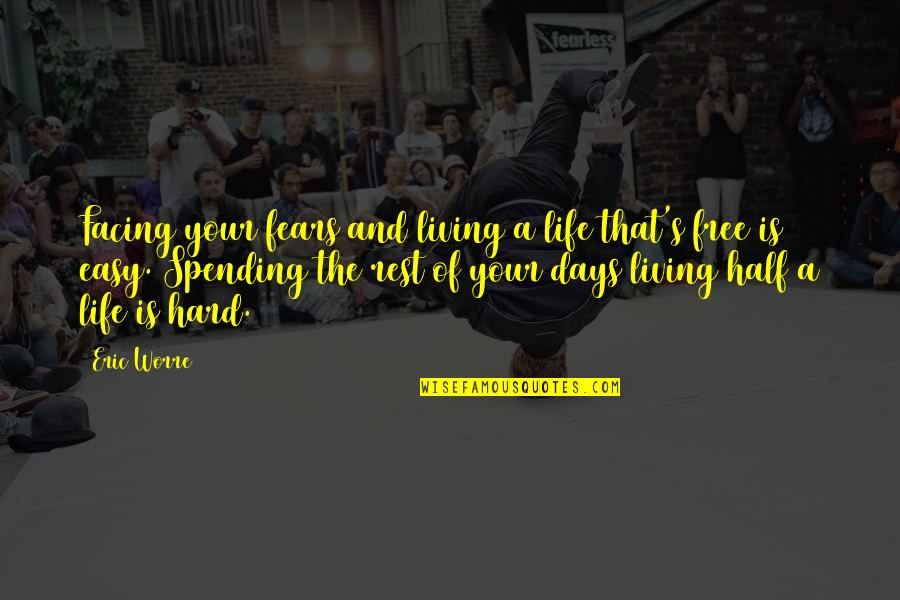 Easy Living Quotes By Eric Worre: Facing your fears and living a life that's