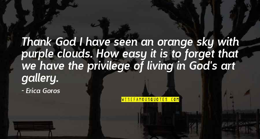 Easy Living Quotes By Erica Goros: Thank God I have seen an orange sky