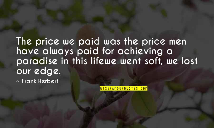 Easy Living Quotes By Frank Herbert: The price we paid was the price men
