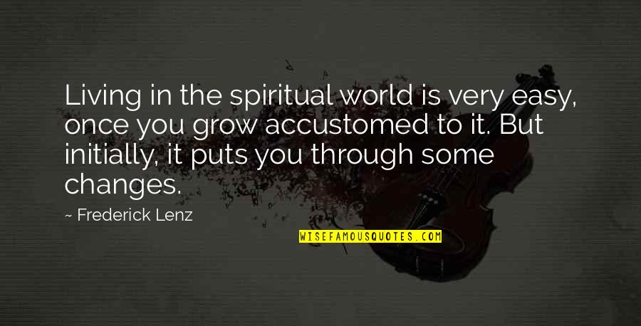 Easy Living Quotes By Frederick Lenz: Living in the spiritual world is very easy,