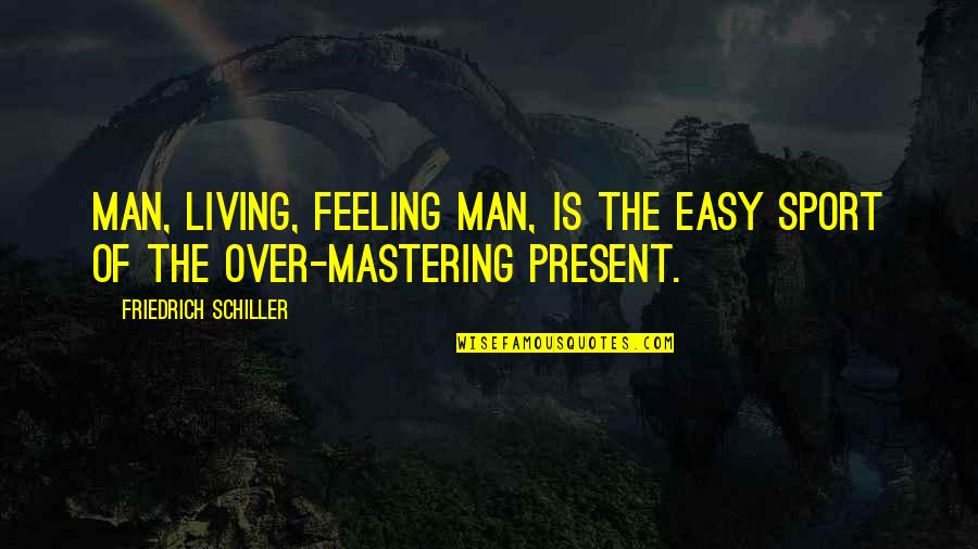 Easy Living Quotes By Friedrich Schiller: Man, living, feeling man, is the easy sport