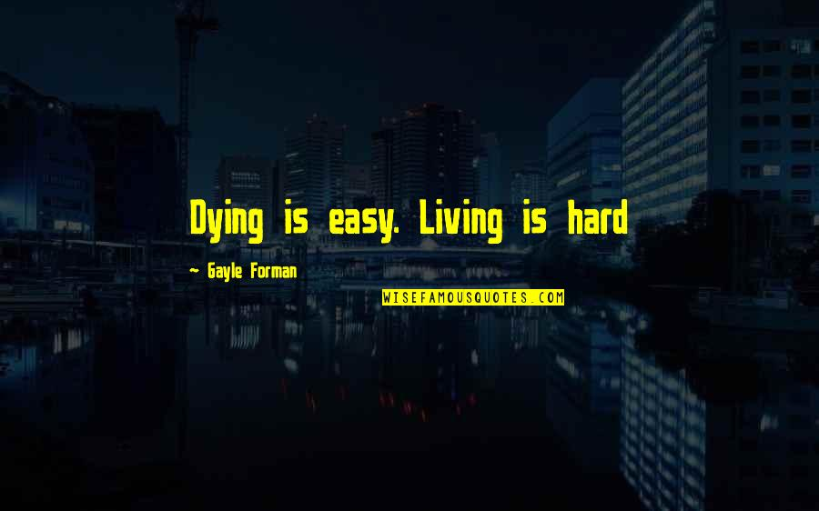 Easy Living Quotes By Gayle Forman: Dying is easy. Living is hard