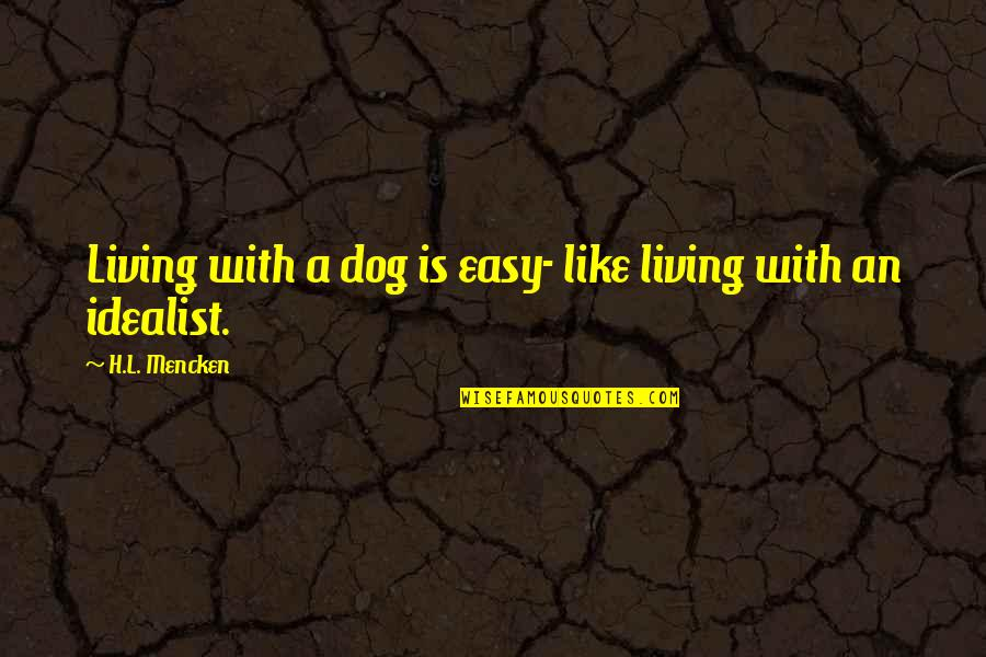 Easy Living Quotes By H.L. Mencken: Living with a dog is easy- like living