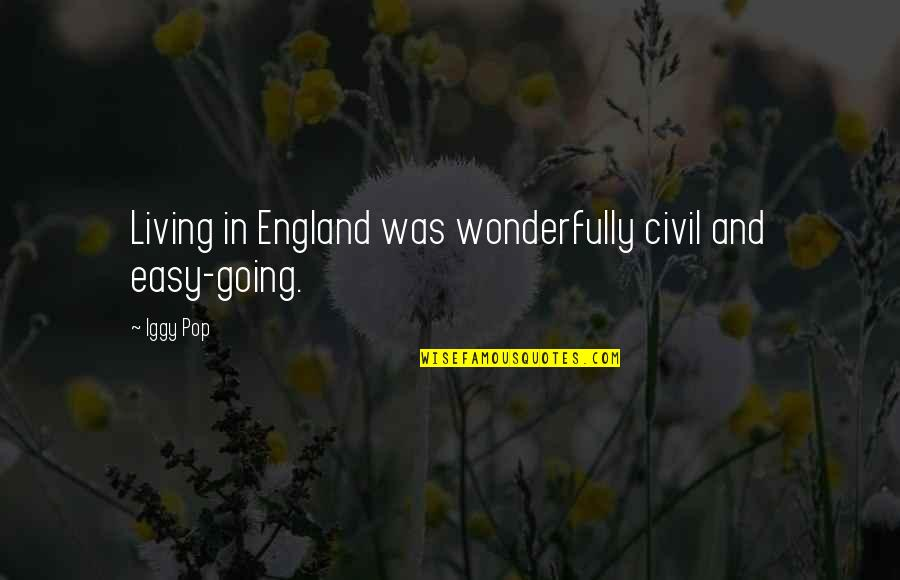 Easy Living Quotes By Iggy Pop: Living in England was wonderfully civil and easy-going.