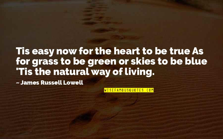 Easy Living Quotes By James Russell Lowell: Tis easy now for the heart to be