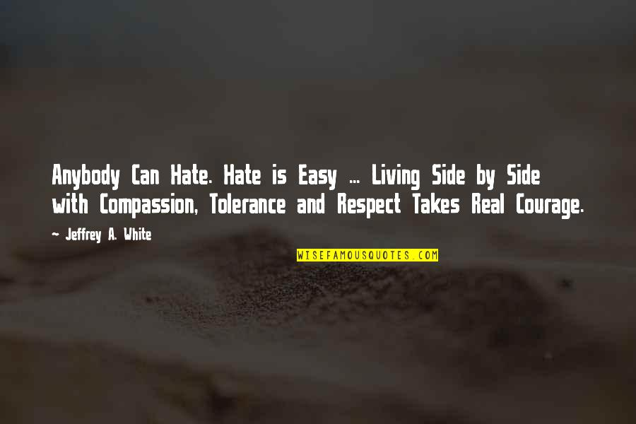Easy Living Quotes By Jeffrey A. White: Anybody Can Hate. Hate is Easy ... Living