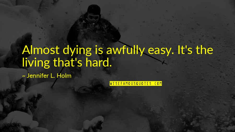 Easy Living Quotes By Jennifer L. Holm: Almost dying is awfully easy. It's the living