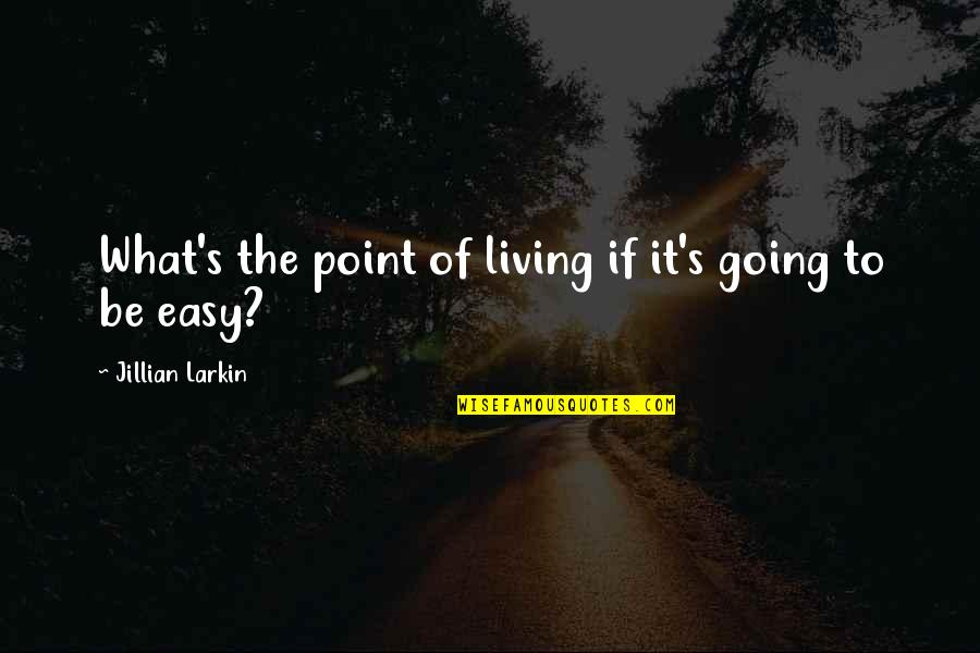 Easy Living Quotes By Jillian Larkin: What's the point of living if it's going