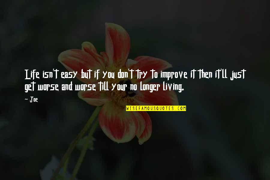 Easy Living Quotes By Joe: Life isn't easy but if you don't try