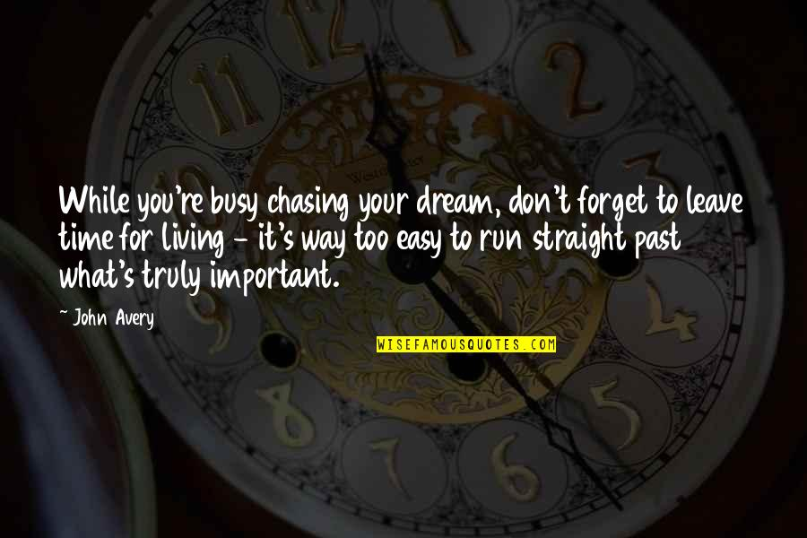 Easy Living Quotes By John Avery: While you're busy chasing your dream, don't forget