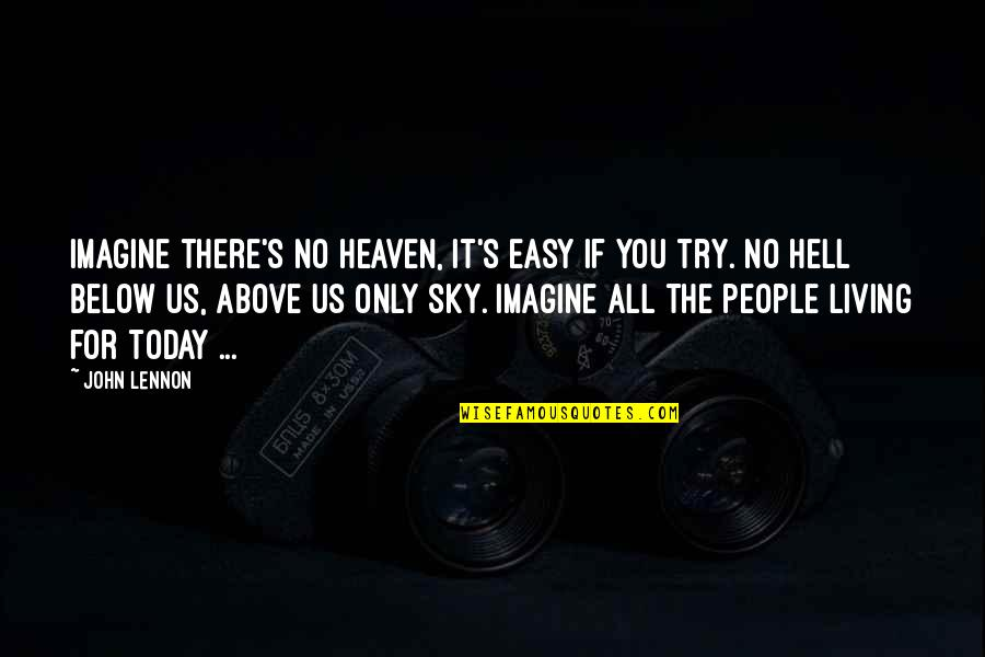 Easy Living Quotes By John Lennon: Imagine there's no heaven, it's easy if you