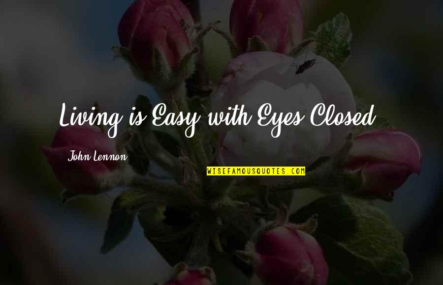 Easy Living Quotes By John Lennon: Living is Easy with Eyes Closed.