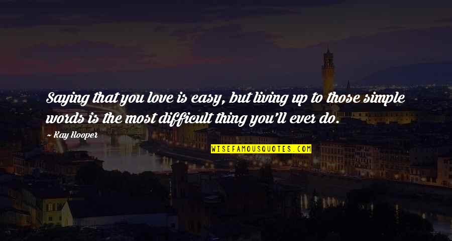Easy Living Quotes By Kay Hooper: Saying that you love is easy, but living