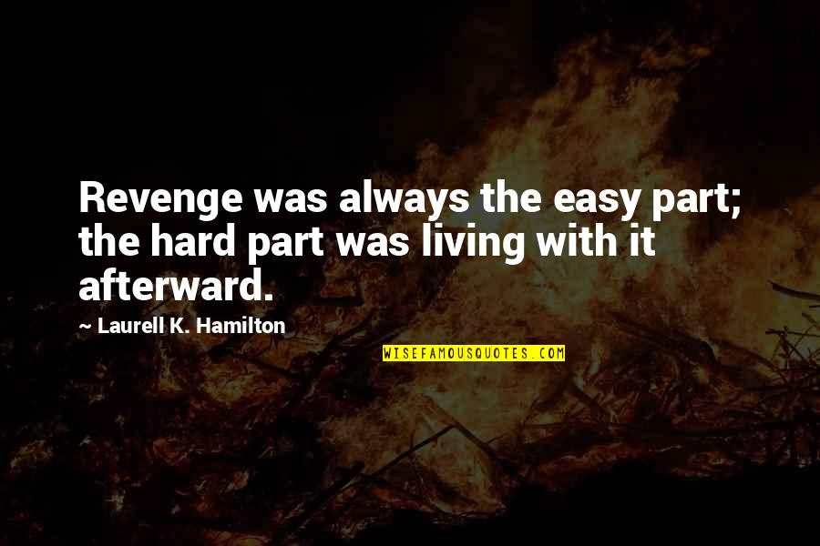 Easy Living Quotes By Laurell K. Hamilton: Revenge was always the easy part; the hard