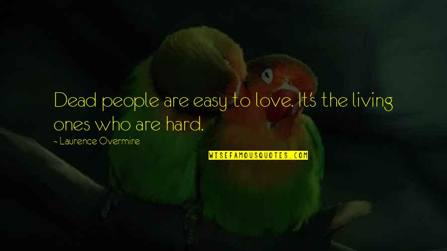 Easy Living Quotes By Laurence Overmire: Dead people are easy to love. It's the