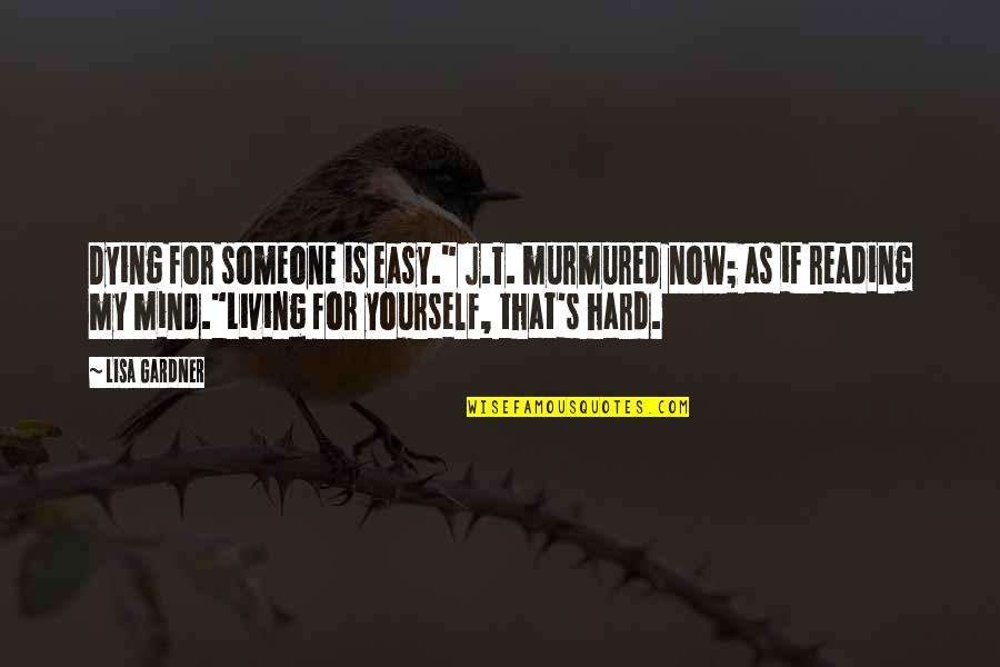 """Easy Living Quotes By Lisa Gardner: Dying for someone is easy."""" J.T. murmured now;"""