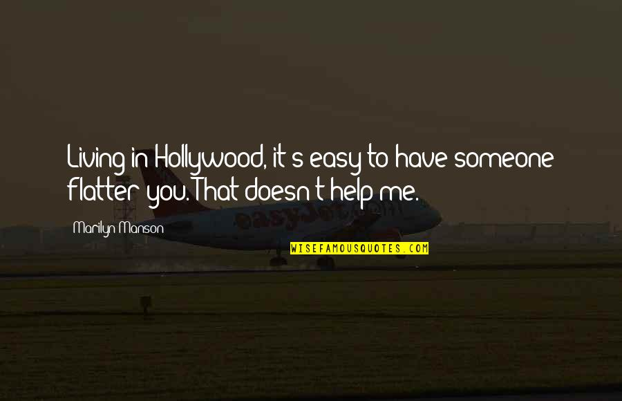 Easy Living Quotes By Marilyn Manson: Living in Hollywood, it's easy to have someone