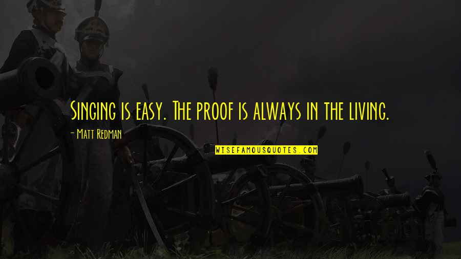 Easy Living Quotes By Matt Redman: Singing is easy. The proof is always in