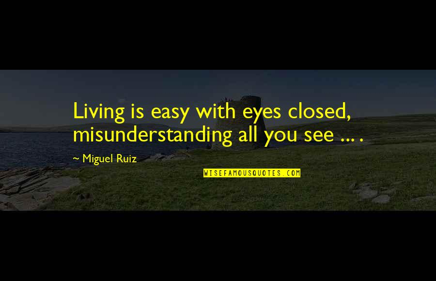 Easy Living Quotes By Miguel Ruiz: Living is easy with eyes closed, misunderstanding all