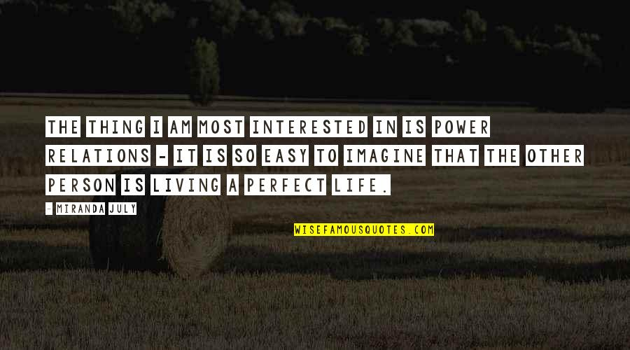 Easy Living Quotes By Miranda July: The thing I am most interested in is