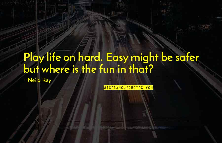 Easy Living Quotes By Neila Rey: Play life on hard. Easy might be safer