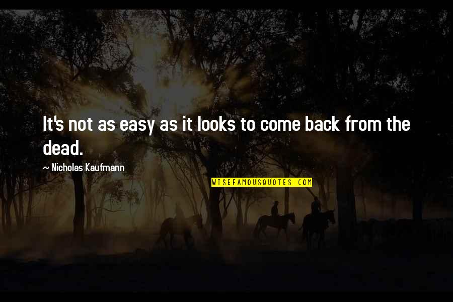 Easy Living Quotes By Nicholas Kaufmann: It's not as easy as it looks to