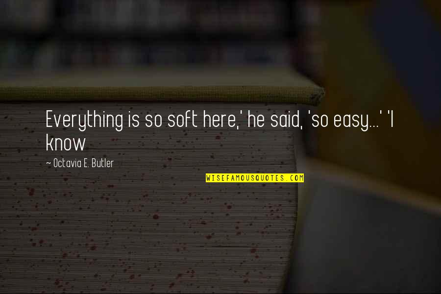 Easy Living Quotes By Octavia E. Butler: Everything is so soft here,' he said, 'so