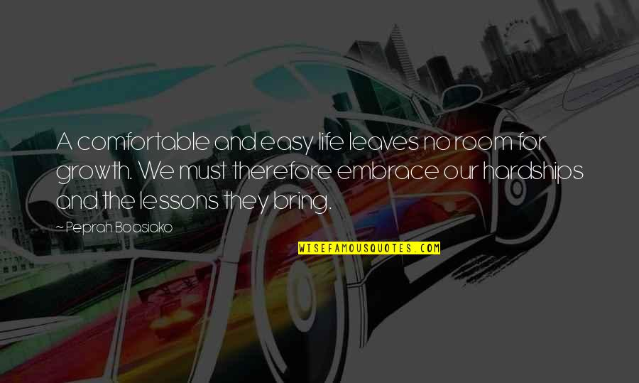 Easy Living Quotes By Peprah Boasiako: A comfortable and easy life leaves no room