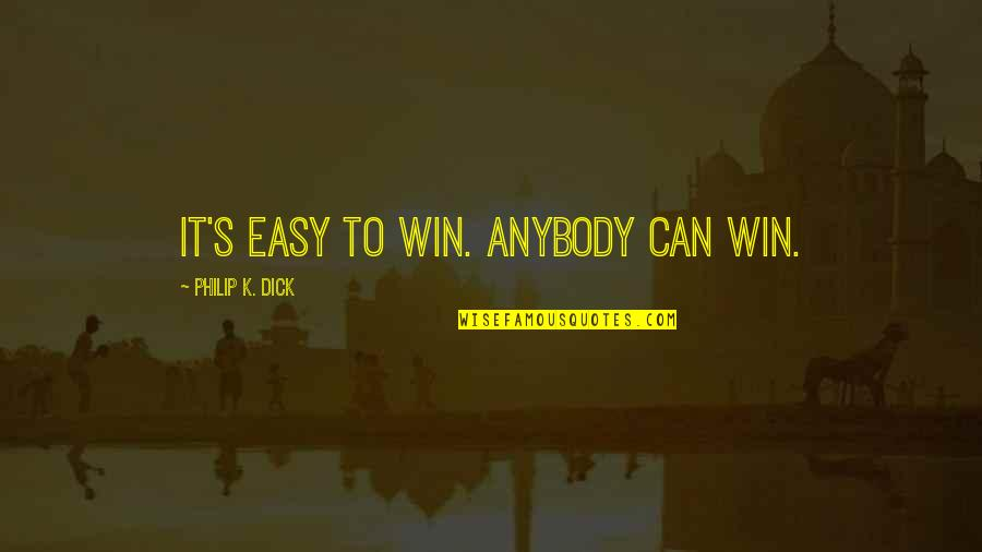 Easy Living Quotes By Philip K. Dick: It's easy to win. Anybody can win.