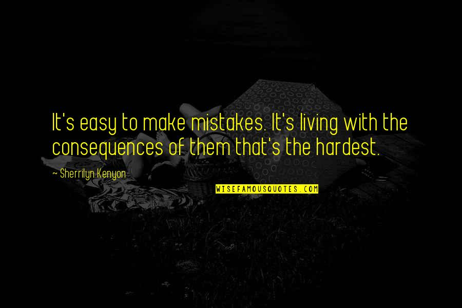 Easy Living Quotes By Sherrilyn Kenyon: It's easy to make mistakes. It's living with