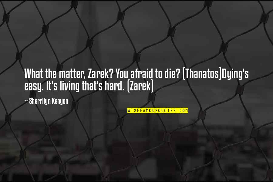 Easy Living Quotes By Sherrilyn Kenyon: What the matter, Zarek? You afraid to die?