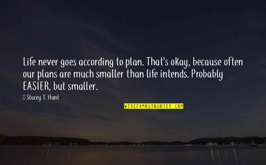 Easy Living Quotes By Stacey T. Hunt: Life never goes according to plan. That's okay,