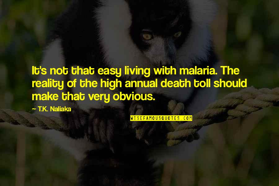 Easy Living Quotes By T.K. Naliaka: It's not that easy living with malaria. The