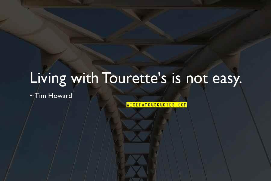 Easy Living Quotes By Tim Howard: Living with Tourette's is not easy.